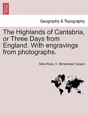 Image for The Highlands of Cantabria, or Three Days from England. With engravings from photographs.