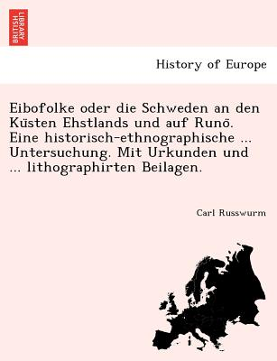 Image for Eibofolke oder die Schweden an den Ku?sten Ehstlands und auf Runo?. Eine historisch-ethnographische ... Untersuchung. Mit Urkunden und ... lithographirten Beilagen. (German Edition)