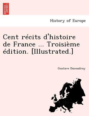 Image for Cent récits d'histoire de France ... Troisième édition. [Illustrated.] (French Edition)