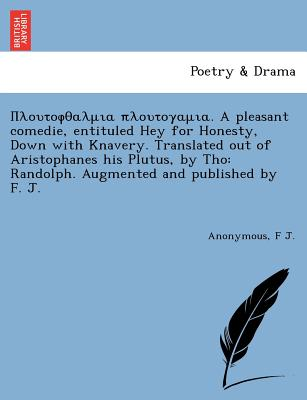 Image for ????????????? ???????????. A pleasant comedie, entituled Hey for Honesty, Down with Knavery. Translated out of Aristophanes his Plutus, by Tho: ... by F. J. [i.e. F. Jaques or Jacques?]