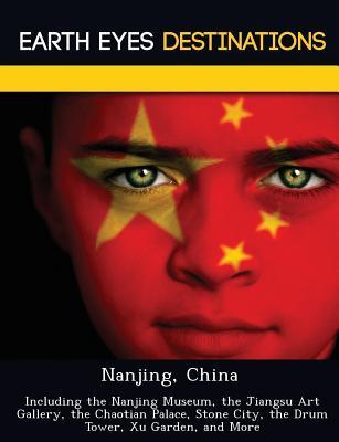 Nanjing, China: Including the Nanjing Museum, the Jiangsu Art Gallery, the Chaotian Palace, Stone City, the Drum Tower, Xu Garden, and More, Night, Sam