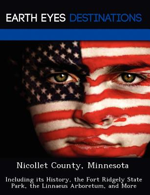 Nicollet County, Minnesota: Including its History, the Fort Ridgely State Park, the Linnaeus Arboretum, and More, Sharmen, Fran