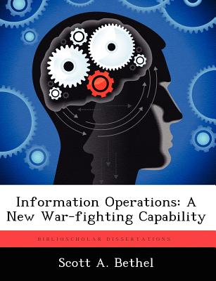 Information Operations: A New War-fighting Capability, Bethel, Scott A.