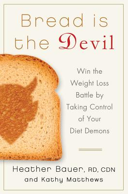 Image for Bread Is the Devil: Win the Weight Loss Battle by Taking Control of Your Diet Demons