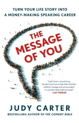 The Message of You: Turn Your Life Story into a Money-Making Speaking Career, Carter, Judy