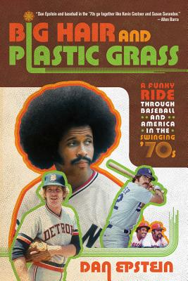 Image for Big Hair and Plastic Grass: A Funny Ride Through Baseball and America in the Swi