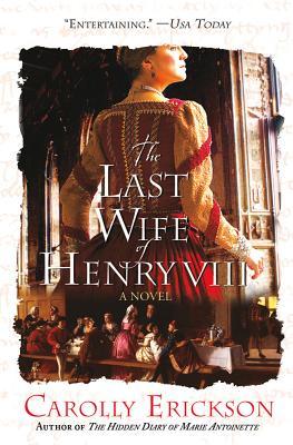 The Last Wife of Henry VIII ($9.99 Ed.): A Novel, Carolly Erickson