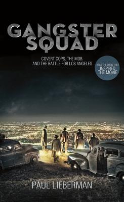 Gangster Squad: Covert Cops, the Mob, and the Battle for Los Angeles, Lieberman, Paul