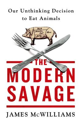 Image for MODERN SAVAGE: OUR UNTHINKING DECISISION TO EAT AN