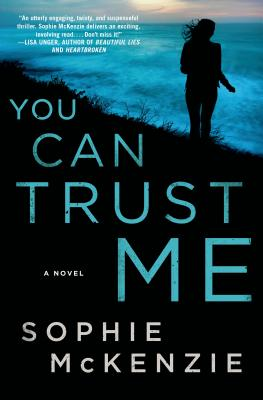 You Can Trust Me: A Novel, Sophie McKenzie