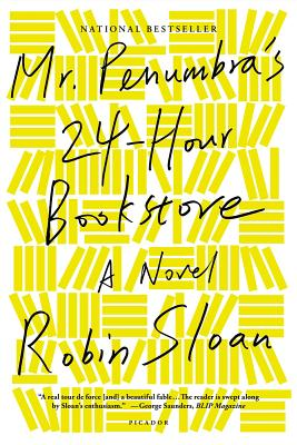 Mr. Penumbra's 24-Hour Bookstore: A Novel, Sloan, Robin