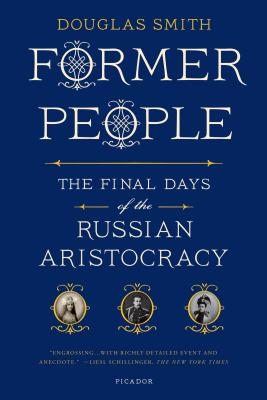 Former People: The Final Days of the Russian Aristocracy, Douglas Smith