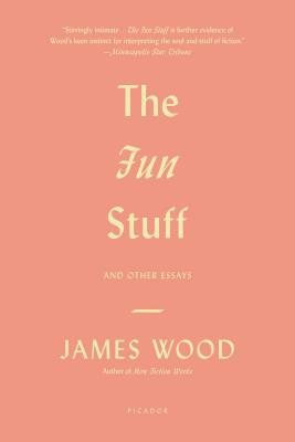 The Fun Stuff: And Other Essays, James Wood