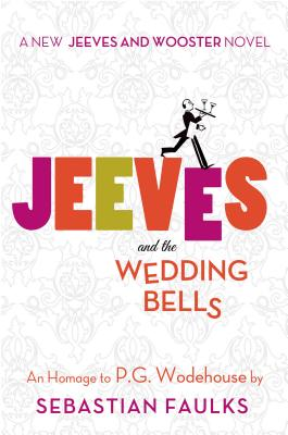 Jeeves and the Wedding Bells (Jeeves and Wooster Novels), Faulks, Sebastian