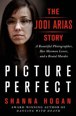 Image for Picture Perfect: The Jodi Arias Story: A Beautiful Photographer, Her Mormon Lover, and a Brutal Murder