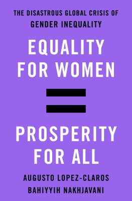 Image for Equality for Women = Prosperity for All: The Disastrous Global Crisis of Gender Inequality