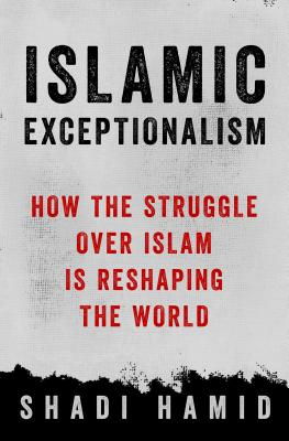 Image for Islamic Exceptionalism: How the Struggle Over Islam Is Reshaping the World