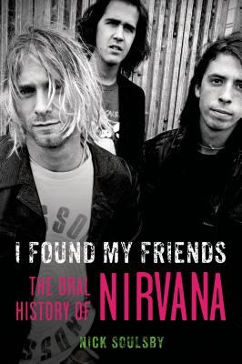 Image for I Found My Friends The Oral History Of Nirvana