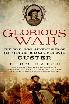 Image for Glorious War: The Civil War Adventures of George Armstrong Custer