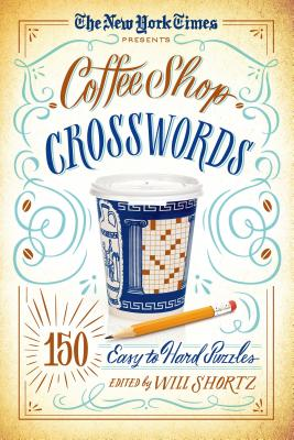 The New York Times Presents Coffee Shop Crosswords: 150 Easy to Hard Puzzles, The New York Times