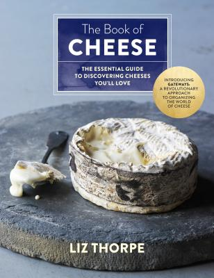 Image for The Book of Cheese: The Essential Guide to Discovering Cheeses You'll Love