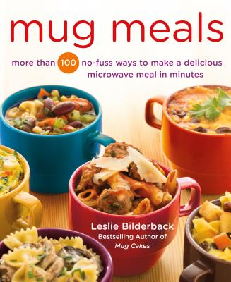 Image for Mug Meals: More Than 100 No-Fuss Ways to Make a Delicious Microwave Meal in Minutes
