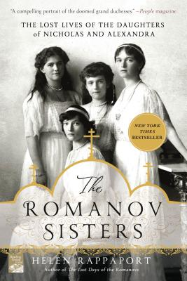 The Romanov Sisters: The Lost Lives of the Daughters of Nicholas and Alexandra, Helen Rappaport