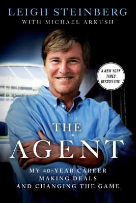 The Agent: My 40-Year Career Making Deals and Changing the Game, Steinberg, Leigh; Arkush, Michael