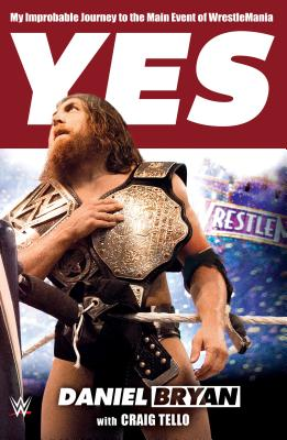 Image for Yes: My Improbable Journey to the Main Event of WrestleMania