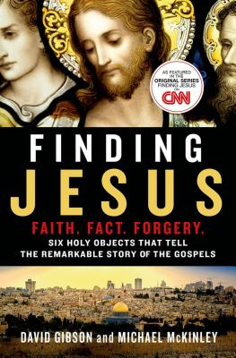 Image for Finding Jesus: Faith. Fact. Forgery.: Six Holy Objects That Tell the Remarkable Story of the Gospels