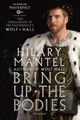 Image for Bring Up the Bodies: The Conclusion to PBS Masterpiece's Wolf Hall: A Novel (Masterpiece Adaptation)