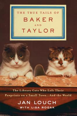 Image for The True Tails of Baker and Taylor: The Library Cats Who Left Their Pawprints on a Small Town . . . and the World