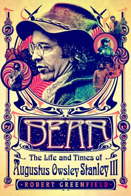 Image for Bear: The Life and Times of Augustus Owsley Stanley III