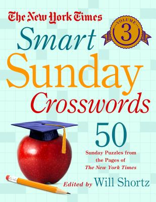 Image for The New York Times Smart Sunday Crosswords Volume 3: 50 Sunday Puzzles from the Pages of The New York Times