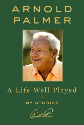 Image for The Arnold Palmer Way: Wisdom from a Life Well Played