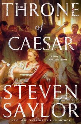 The Throne of Caesar (Novels of Ancient Rome), Steven Saylor