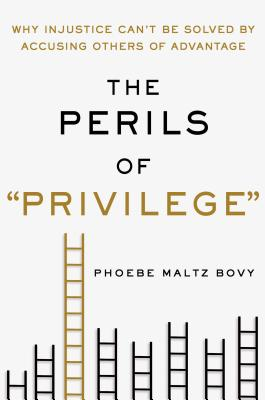 Image for The Perils of 'Privilege': Why Injustice Can't Be Solved by Accusing Others of Advantage
