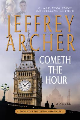 Cometh the Hour: Book Six Of the Clifton Chronicles, Archer, Jeffrey