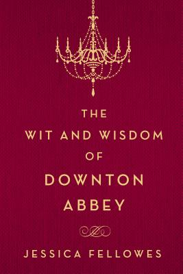 Image for WIT AND WISDOM OF DOWNTON ABBEY
