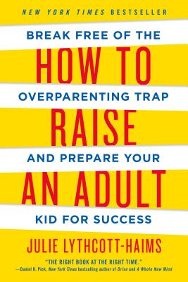 Image for How to Raise an Adult  Break Free of the Overparenting Trap and Prepare Your Kid for Success