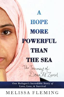 Image for A Hope More Powerful Than the Sea: One Refugee's Incredible Story of Love, Loss, and Survival