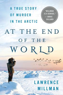Image for At the End of the World: A True Story of Murder in the Arctic