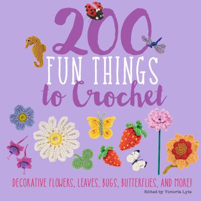 Image for 200 Fun Things to Crochet: Decorative Flowers, Leaves, Bugs, Butterflies, and More!