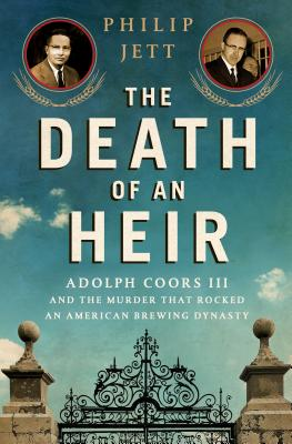 Image for The Death of an Heir: Adolph Coors III and the Murder That Rocked an American Brewing Dynasty