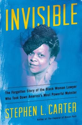 Image for INVISIBLE: THE FORGOTTEN STORY OF THE BLACK WOMAN LAWYER WHO TOOK DOWN AMERICA'S MOST POWERFUL MOBST