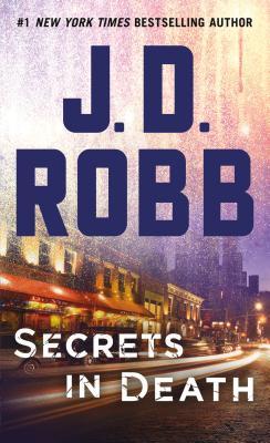 Secrets in Death: An Eve Dallas Novel (In Death, Book 45), J.D. Robb