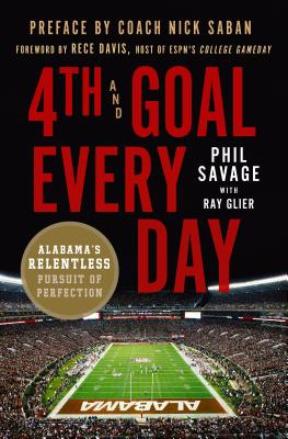 Image for 4th and Goal Every Day: Alabama's Relentless Pursuit of Perfection