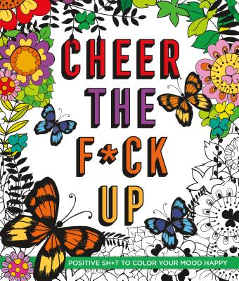 Image for Cheer the F*ck Up: Positive Sh*t to Color Your Mood Happy (Swear Word Coloring Books)