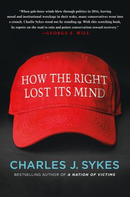 How the Right Lost Its Mind, Charles J. Sykes
