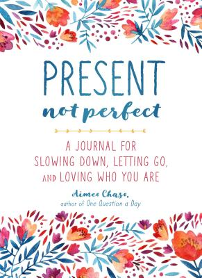 Image for Present, Not Perfect: A Journal for Slowing Down, Letting Go, and Loving Who You Are